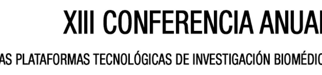 XIII Conferencia Anual de las Plataformas Tecnológicas de Investigación Biomédica